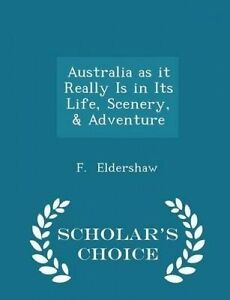 Australia as It Really Is in Life Scenery & Adventure - Sch by Eldershaw F