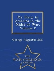 My Diary in America in Midst War Vol  2 - War College S by Sala George Augustus