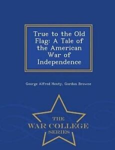 True Old Flag Tale American War Independence  by Henty George Alfred -Paperback