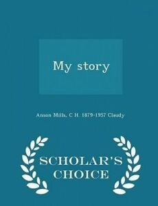 My Story - Scholar's Choice Edition by Mills, Anson 9781293997185 -Paperback