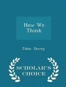 How We Think - Scholar's Choice Edition by Dewey, John -Paperback