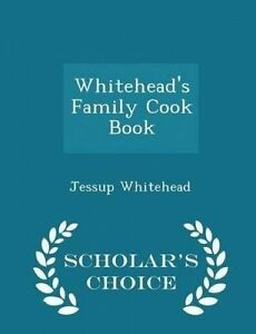 Whitehead's Family Cook Book - Scholar's Choice Edition by Whitehead, Jessup