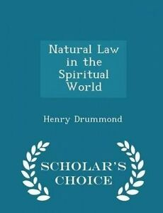 Natural Law in the Spiritual World - Scholar's Choice Edition by Drummond, Henry