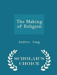 The Making of Religion - Scholar's Choice Edition by Lang, Andrew -Paperback
