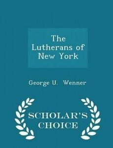 The Lutherans of New York - Scholar's Choice Edition by Wenner, George U.