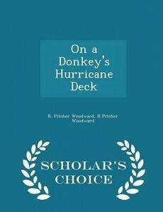 On a Donkey's Hurricane Deck - Scholar's Choice Edition by Woodward, R. Pitcher