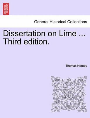 Dissertation on Lime ... Third edition., Hornby, Thomas 9781241058364 New,,