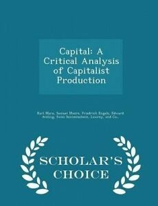 Capital: A Critical Analysis of Capitalist Production - Scholar's by Marx, Karl