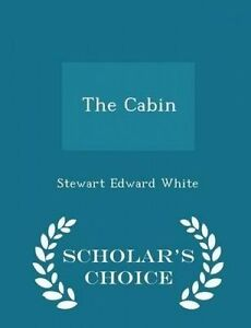 The Cabin - Scholar's Choice Edition by White, Stewart Edward -Paperback