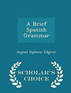 A-Brief-Spanish-Grammar-Scholar-039-s-Choice-Edition-by-Edgren-August-Hjalmar