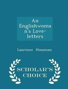 An Englishwoman's Love-Letters - Scholar's Choice Edition by Housman, Laurence