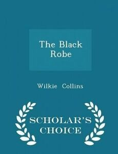 The Black Robe - Scholar's Choice Edition by Collins, Wilkie -Paperback