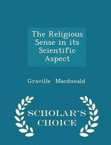 The Religious Sense in Scientific Aspect - Scholar's Choice E by MacDonald Gravi