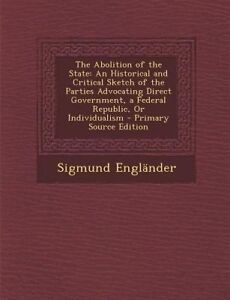 The Abolition of the State: An Historical and Critical Sketch of the Parties Adv