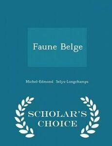 Faune Belge - Scholar's Choice Edition by Selys-Longchamps, Michel-Edmond