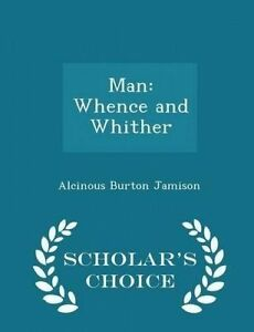Man: Whence and Whither - Scholar's Choice Edition by Jamison, Alcinous Burton