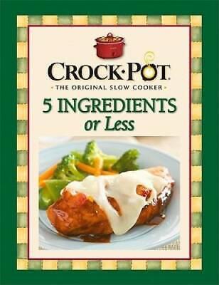 Crock-Pot 5 Ingredients or Less Cookbook - Spiral-bound - GO