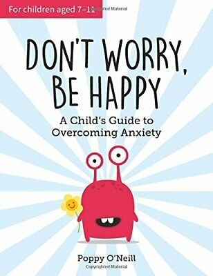 Don't Worry, Be Happy A Childs Guide to Over by Poppy O'Neill New Paperback Book