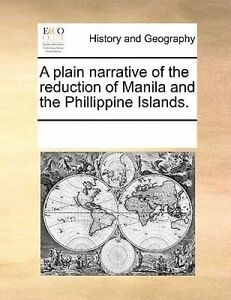 NEW A plain narrative of the reduction of Manila and the Phillippine Islands.