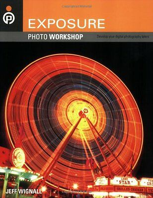 Exposure Photo Workshop: Develop Your Digital Photography Talent by Jeff Wignall