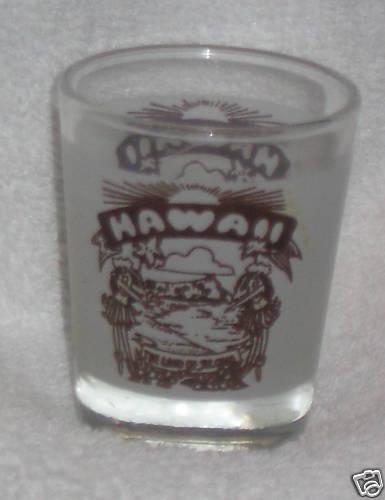 "HAWAII SHOT GLASS ""THE LAND OF ALOHA"""