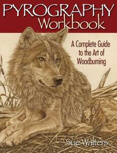 Pyrography Workbook A Complete Guide To The Art Of Woodburning Fox Chapel Publ - $6.11