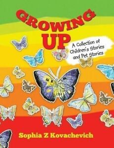 Growing Up Collection Children's Stories Pet Stories by Kovachevich Sophia Z