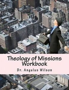 Theology Missions Workbook Angelos Biblical Institute by Wilson Phd Dr Angulus D