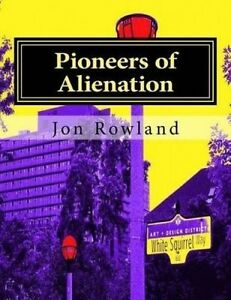 Pioneers-of-Alienation-Rude-Civil-Servants-By-Rowland-Jon-Thomas-Paperback