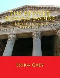 The Revived Roman Empire: Europe in Bible Prophecy by Grey, Erika -Paperback