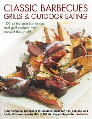 Classic Barbecues, Grills and Outdoor Eating: 100 very best grill and griddle