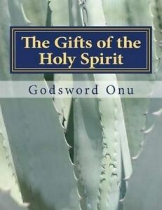 The Gifts Holy Spirit Enablements Holy Spirit  by Onu Apst Godsword Godswill