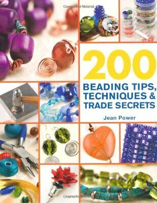 200 Beading Tips, Techniques & Trade Secrets: An Indispensable Compendium of Tec