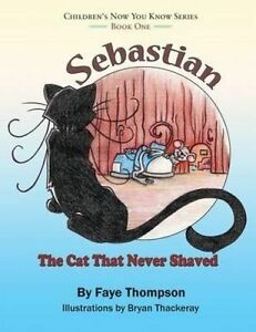 Sebastian: The Cat That Never Shaved by Thompson, Faye -Paperback