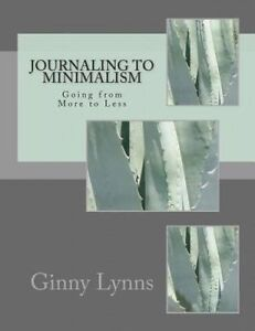 NEW Journaling to Minimalism: Going from More to Less by Ginny Lynns