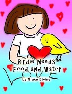 Birdie Needs Food and Water by Divine, Grace -Paperback
