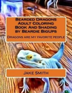 Bearded Dragons Adult Coloring Book and Shading by Beardie Bigups by Smith, Jake