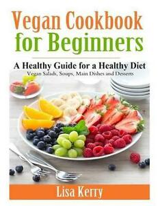 NEW Vegan Cook Book For Beginners: A Healthy... BOOK (Paperback / softback)