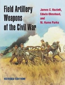 Field Artillery Weapons of the Civil War, revised edition by James C. Hazlett