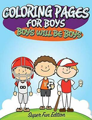Coloring Pages Boys (Coloring Pages For Boys: Boys will Be Boys: Super Fun Edition, LLC,)