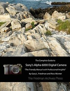 Wanted: The Complete Guide to Sony's Alpha 6000 Digital Camera