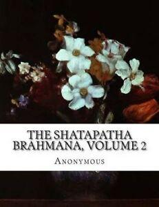 The Shatapatha Brahmana, Volume 2 by Anonymous -Paperback