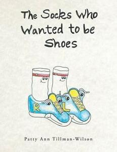 The Socks Who Wanted to Be Shoes, Tillman-Wilson, Patty Ann, New Book