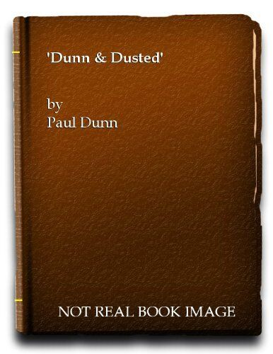 Dunn and Dusted: Diaries and Memories of North Yorkshire Farmer Paul Dunn By Pa