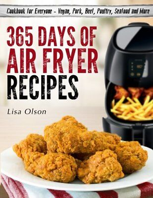 365 Days of Air Fryer Recipes: Cookbook for Everyone by Lisa Olson [Paperback]