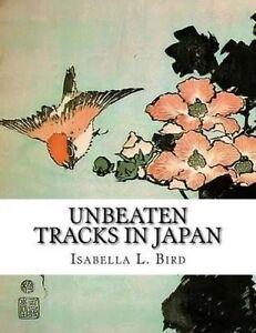 Unbeaten Tracks in Japan - Isabella L. Bird【著】