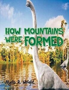 How Mountains Were Formed by Wright, Alycia R. -Paperback