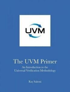 The Uvm Primer: A Step-By-Step Introduction to the Universal Veri by Salemi, Ray