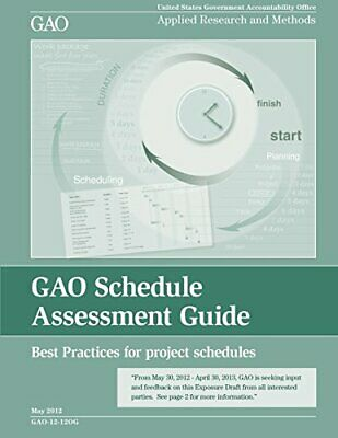 GAO Schedule Assessment Guide: Best Practices for project schedules By U.S.