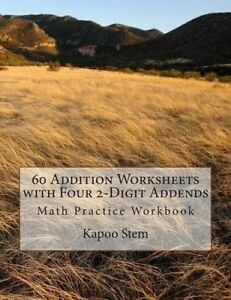 60 Addition Worksheets with Four 2-Digit Addends: Math Practice W by Stem, Kapoo